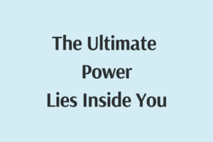 Ultimate Power Lies Inside You