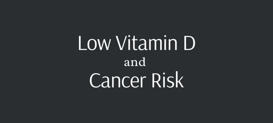 low vitamin D and cancer risk